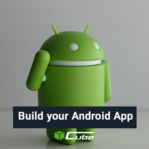 Build your Android App | Cube